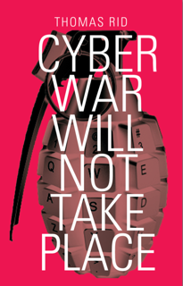 Thomas Rid: Cyber War Will Not Take Place